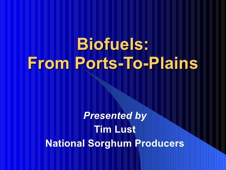 Biofuels: From Ports-To-Plains Presented by Tim Lust National Sorghum Producers