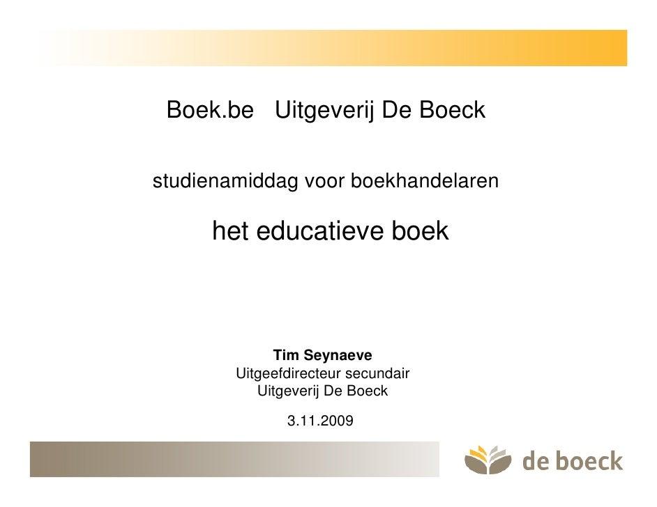 Boek.be Uitgeverij De Boeck  studienamiddag voor boekhandelaren       het educatieve boek                 Tim Seynaeve    ...