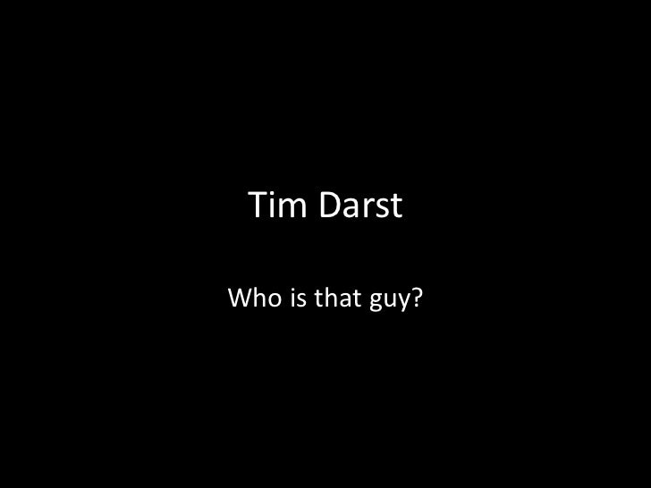 Tim Darst<br />Who is that guy?<br />