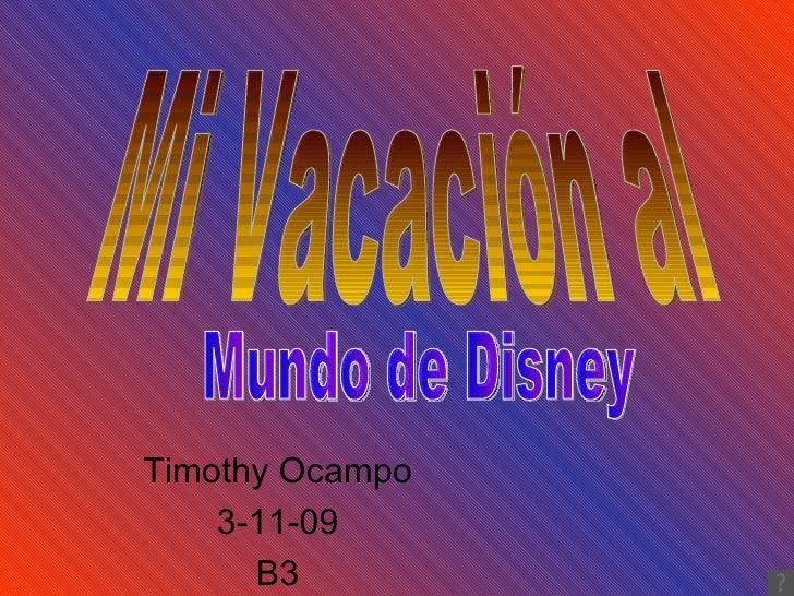Timothy Ocampo 3-11-09 B3 Mi Vacación al  Mundo de Disney
