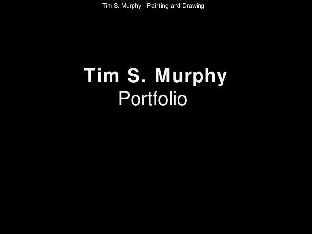 Tim S. Murphy - Painting and Drawing  Tim S. Murphy Portfolio