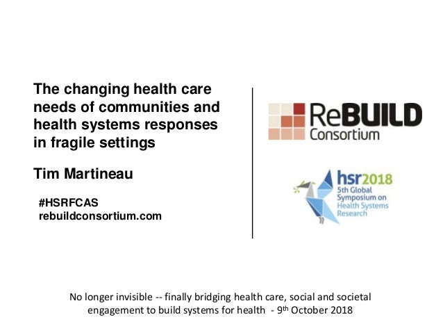 The changing health care needs of communities and health systems responses in fragile settings Tim Martineau #HSRFCAS rebu...