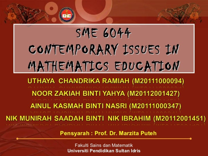 SME 6044CONTEMPORARY ISSUES INMATHEMATICS EDUCATION    Pensyarah : Prof. Dr. Marzita Puteh         Fakulti Sains dan Matem...