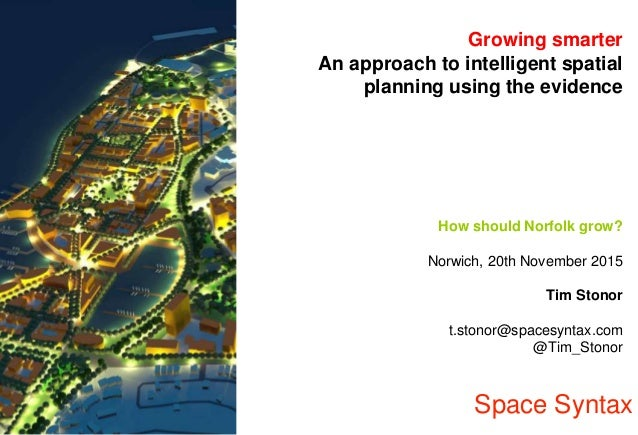 Growing smarter An approach to intelligent spatial planning using the evidence How should Norfolk grow? Norwich, 20th Nove...