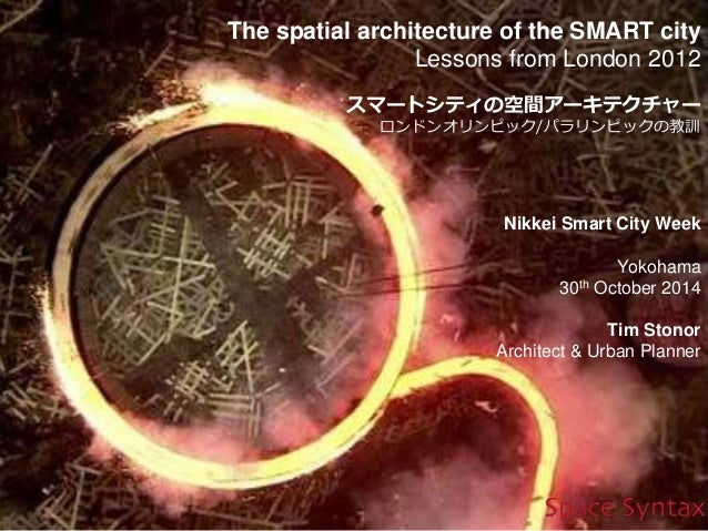 The spatial architecture of the SMART city  Lessons from London 2012  スマートシティの空間アーキテクチャー  ロンドンオリンピック/パラリンピックの教訓  Nikkei Sm...