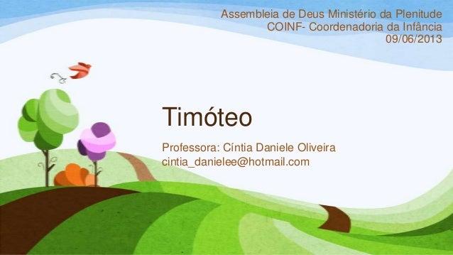 TimóteoProfessora: Cíntia Daniele Oliveiracintia_danielee@hotmail.comAssembleia de Deus Ministério da PlenitudeCOINF- Coor...