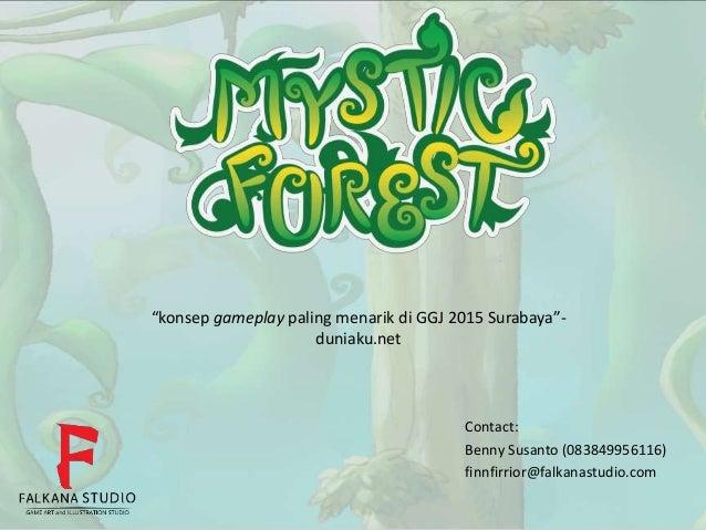 "Contact: Benny Susanto (083849956116) finnfirrior@falkanastudio.com ""konsep gameplay paling menarik di GGJ 2015 Surabaya""-..."