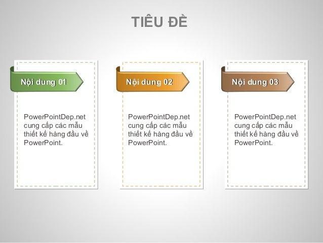 TIÊU ĐỀ  NNộộii dduunngg 0011 NNộộii dduunngg 0022 NNộộii dduunngg 0033  PowerPointDep.net  cung cấp các mẫu  thiết kế hàn...