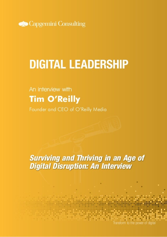 An interview with  Transform to the power of digital  Tim O'Reilly  Founder and CEO of O'Reilly Media  Surviving and Thriv...