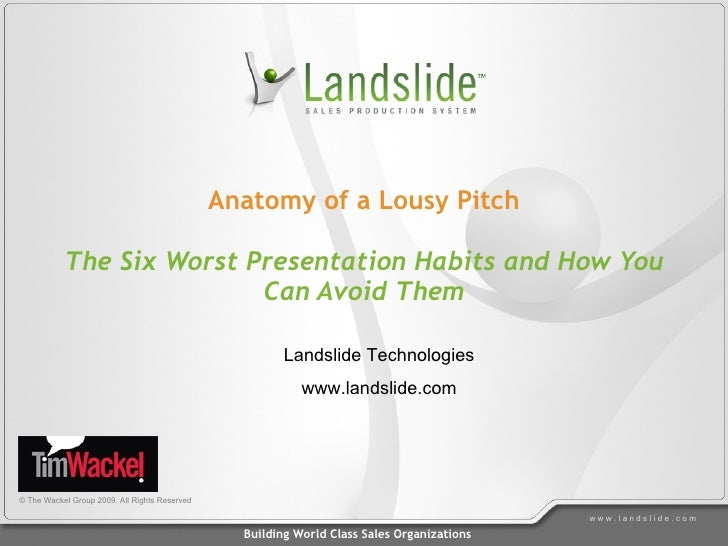 Anatomy of a Lousy Pitch The Six Worst Presentation Habits and How You Can Avoid Them © The Wackel Group 2009. All Rights ...