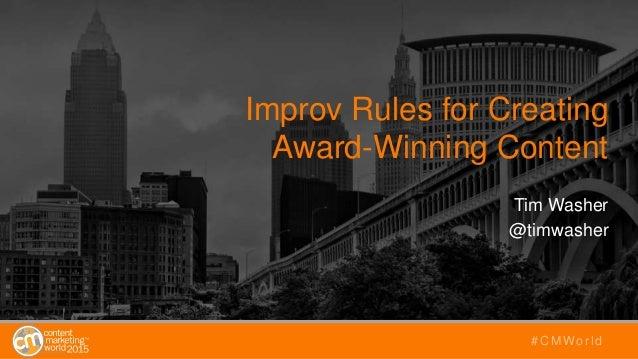 Improv Rules for Creating Award-Winning Content Tim Washer @timwasher #CMWorld