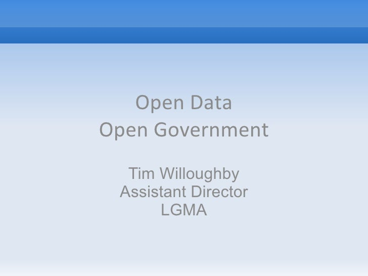 Open DataOpen Government  Tim Willoughby Assistant Director      LGMA