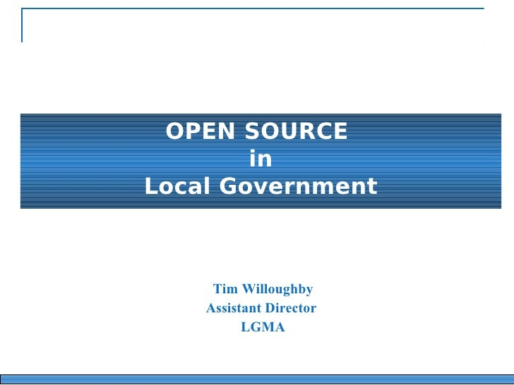 OPEN SOURCE        inLocal Government     Tim Willoughby    Assistant Director          LGMA