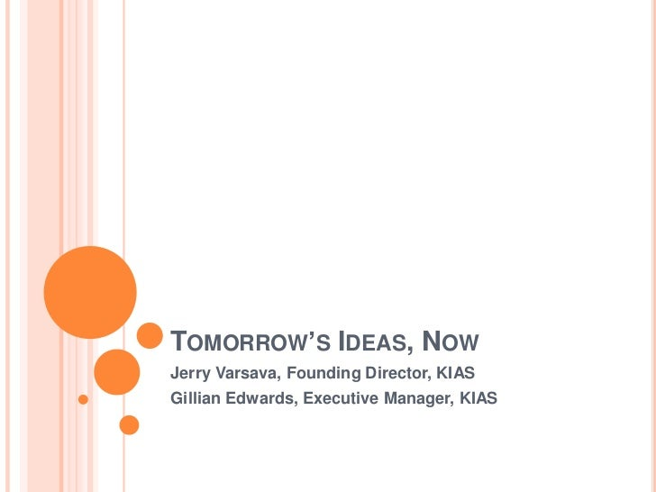 TOMORROW'S IDEAS, NOWJerry Varsava, Founding Director, KIASGillian Edwards, Executive Manager, KIAS