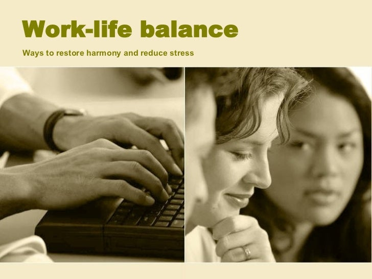 Work-life balance Ways to restore harmony and reduce stress