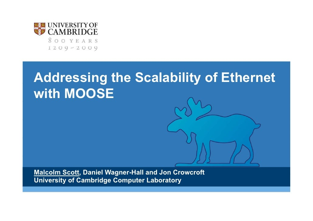 Addressing the Scalability of Ethernet with MOOSE<br />Malcolm Scott, Daniel Wagner-Hall and Jon Crowcroft<br />University...