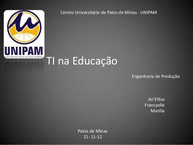 Centro Universitário de Patos de Minas - UNIPAMTI na Educação                                    Engenharia de Produção   ...