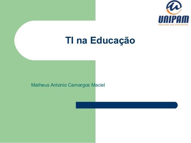TI na EducaçãoMatheus Antonio Camargos Maciel