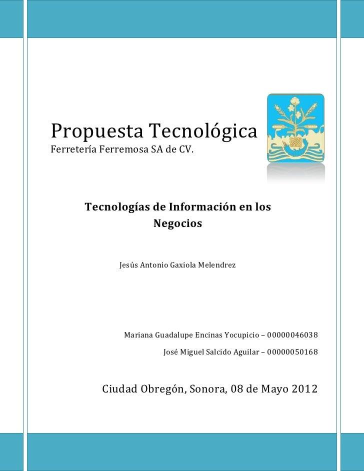 Propuesta TecnológicaFerretería Ferremosa SA de CV.       Tecnologías de Información en los                   Negocios    ...
