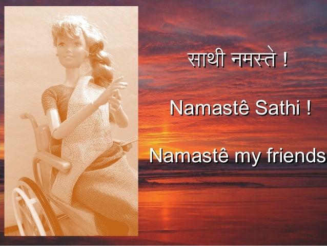 साथी नमस्तेसाथी नमस्ते !!  Namastê Sathi !Namastê Sathi ! Namastê my friendsNamastê my friends!
