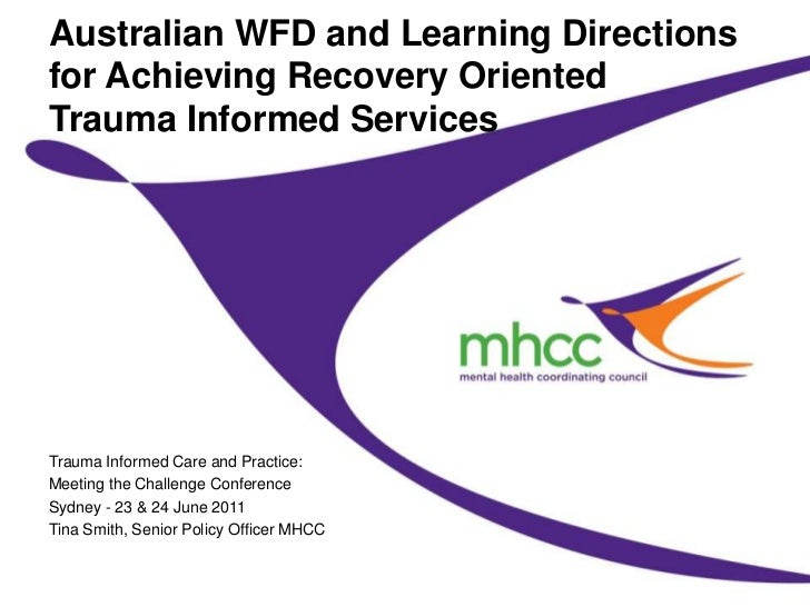 Australian WFD and Learning Directions for Achieving Recovery OrientedTrauma Informed Services<br />Trauma Informed Care a...