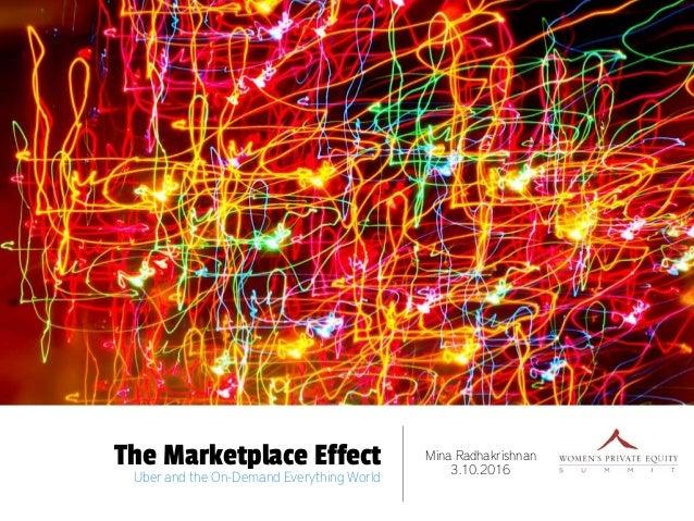 The Marketplace Effect Uber and the On-Demand Everything World Mina Radhakrishnan 3.10.2016
