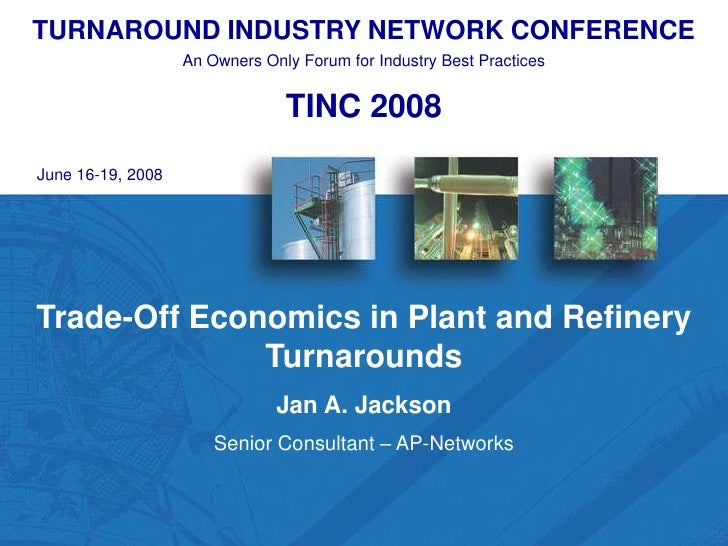 TURNAROUND INDUSTRY NETWORK CONFERENCE                    An Owners Only Forum for Industry Best Practices                ...