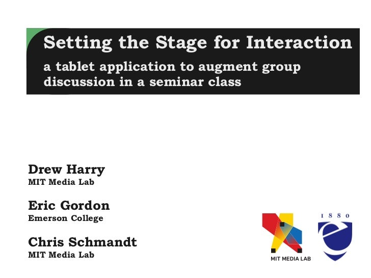 Setting the Stage for Interaction   a tablet application to augment group   discussion in a seminar classDrew HarryMIT Med...