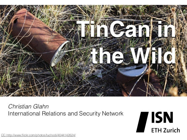 Christian Glahn International Relations and Security Network TinCan in the Wild CC http://www.flickr.com/photos/tuchodi/404...