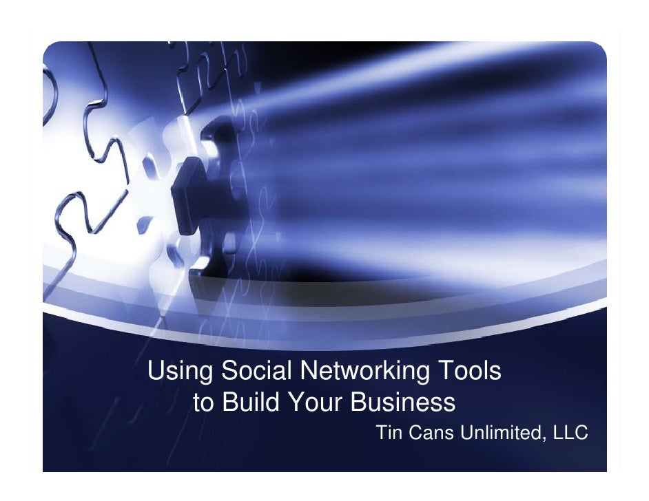 Using Social Networking Tools     to Build Your Business                   Tin Cans Unlimited, LLC