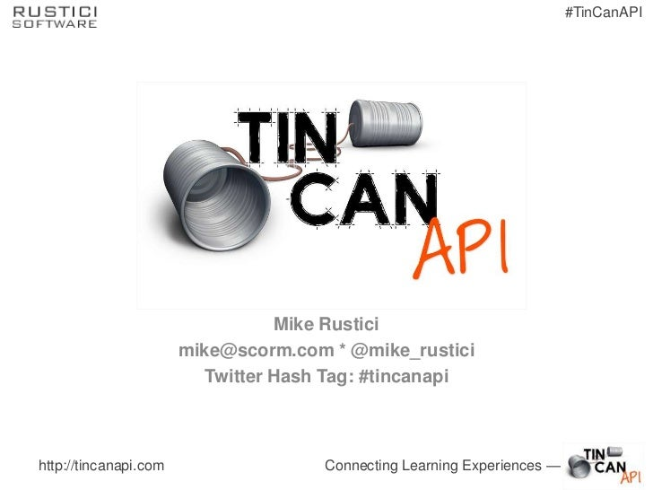 #TinCanAPI                                 Mike Rustici                       mike@scorm.com * @mike_rustici              ...