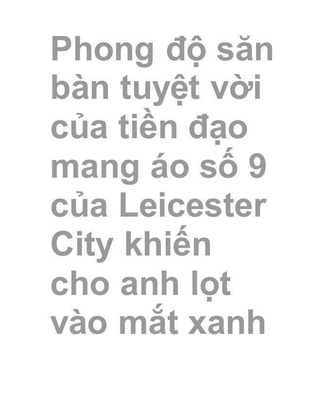 Phong độ săn bàn tuyệt vời của tiền đạo mang áo số 9 của Leicester City khiến cho anh lọt vào mắt xanh