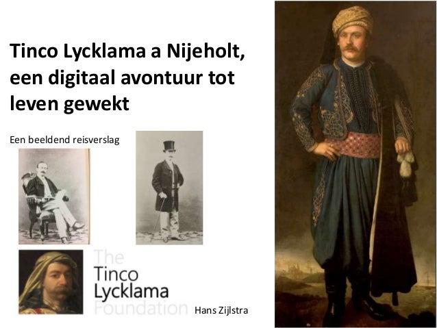 Tinco Lycklama a Nijeholt, een digitaal avontuur tot leven gewekt Een beeldend reisverslag Hans Zijlstra