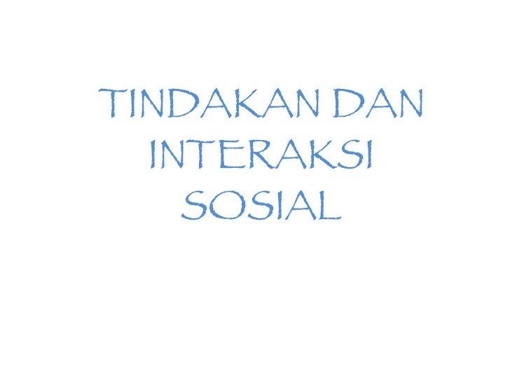 TINDAKAN DAN INTERAKSI SOSIAL