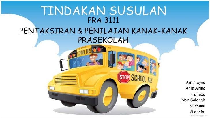 TINDAKAN SUSULAN               PRA 3111PENTAKSIRAN & PENILAIAN KANAK-KANAK            PRASEKOLAH                          ...