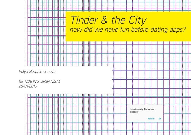 Tinder & the City how did we have fun before dating apps? Yulya Besplemennova for MATING URBANISM 20/01/2016