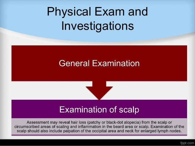 Physical Exam and Investigations  Examination of the affected area with a Wood's light can help identify tinea capitis in...