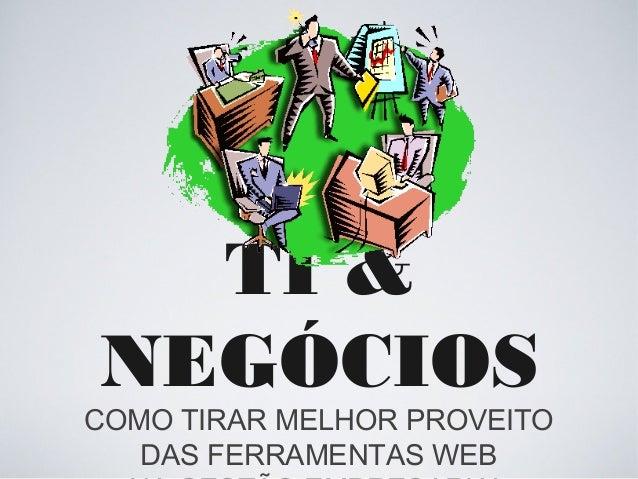 TI & NEGÓCIOS  COMO TIRAR MELHOR PROVEITO DAS FERRAMENTAS WEB
