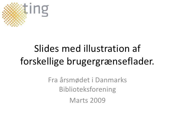 Slides med illustration af forskellige brugergrænseflader.       Fra årsmødet i Danmarks           Biblioteksforening     ...