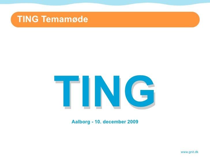 TING Temamøde           TING          Aalborg - 10. december 2009                                            www.gnit.dk