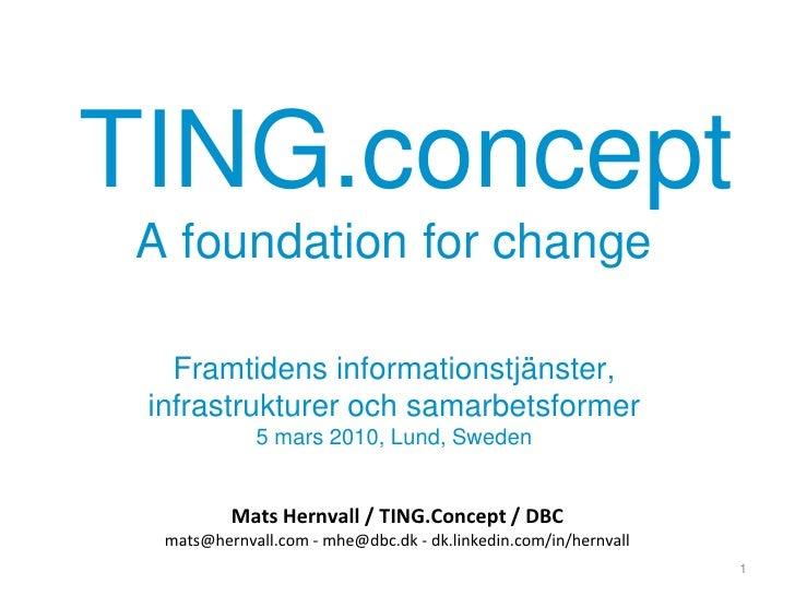 TING.concept  A foundation for change     Framtidens informationstjänster,  infrastrukturer och samarbetsformer           ...