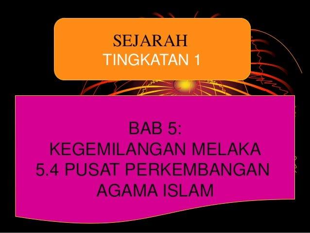 SEJARAHTINGKATAN 1BAB 5:KEGEMILANGAN MELAKA5.4 PUSAT PERKEMBANGANAGAMA ISLAM