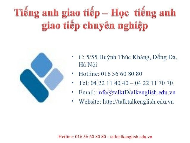 • C: 5/55 Huỳnh Thúc Kháng, Đống Đa,        Hà Nội      • Hotline: 016 36 60 80 80      • Tel: 04 22 11 40 40 – 04 22 11 7...
