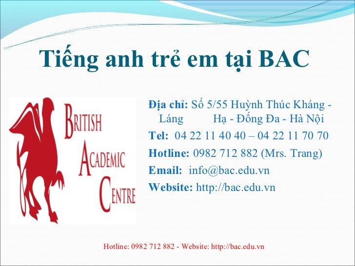 Tiếng anh trẻ em tại BAC                  Địa chỉ: Số 5/55 Huỳnh Thúc Kháng -                    Láng       Hạ - Đống Đa -...