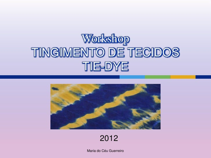 WorkshopTINGIMENTO DE TECIDOS       TIE-DYE              2012       Maria do Céu Guerreiro