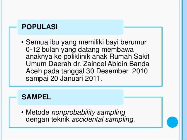POPULASI• Semua ibu yang memiliki bayi berumur  0-12 bulan yang datang membawa  anaknya ke poliklinik anak Rumah Sakit  Um...