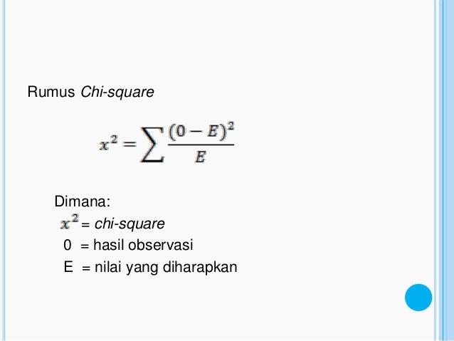 Rumus Chi-square   Dimana:      = chi-square    0 = hasil observasi    E = nilai yang diharapkan