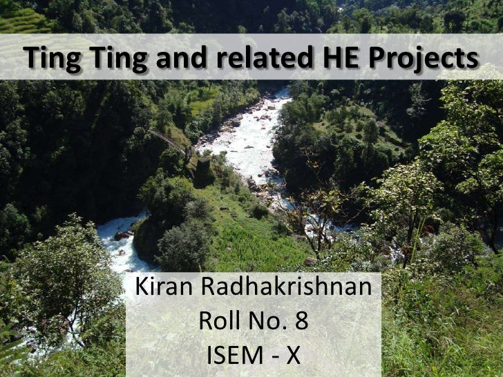 Ting Ting and related HE Projects<br />KiranRadhakrishnan<br />Roll No. 8<br />ISEM - X<br />