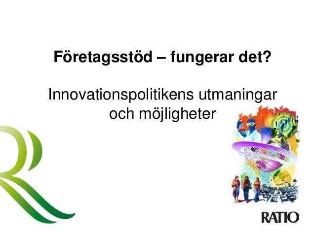 Företagsstöd – fungerar det? Innovationspolitikens utmaningar och möjligheter