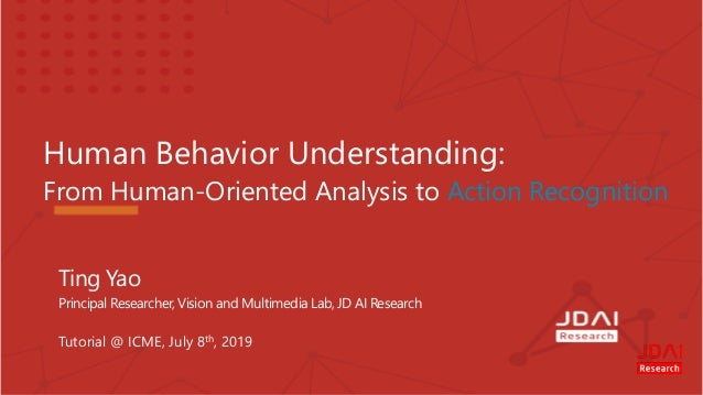 Human Behavior Understanding: From Human-Oriented Analysis to Action Recognition Ting Yao Principal Researcher, Vision and...